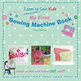 My First Sewing Machine Book: Learn To Sew: Kids by Alison McNicol (2010-10-26)