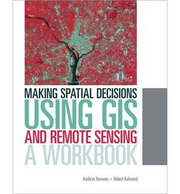 [( Making Spatial Decisions Using GIS and Remote Sensing: A Workbook - IPS By Kathryn Keranen ( Author ) Paperback Nov - 2013)] Paperback