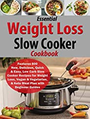 Essential Weight Loss Slow Cooker Cookbook: Features 800 New, Delicious, Quick & Easy, Low Carb Slow Cooke