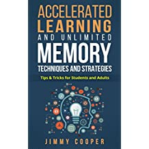 Accelerated Learning and Unlimited Memory Techniques and Strategies: Real Coaching from a Real Expert. Tips & Tricks for Students and Adults (English Edition)