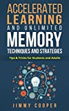 Accelerated Learning and Unlimited Memory Techniques and Strategies. Tips & Tricks for Students and Adults