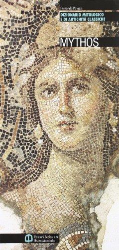 Mytos. Dizionario mitologico e di antichit classiche. Per le Scuole superiori