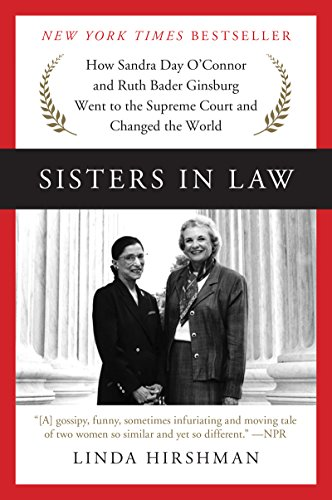Sisters in Law: How Sandra Day O'Connor and Ruth Bader Ginsburg Went to the Supreme Court and Changed the World (English Edition)