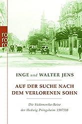 Auf der Suche nach dem verlorenen Sohn: Die Südamerika-Reise der Hedwig Pringsheim 1907/08 (Erweiterte Ausgabe mit neuen Dokumenten)