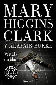 Vestida de blanco par  Mary Higgins Clark