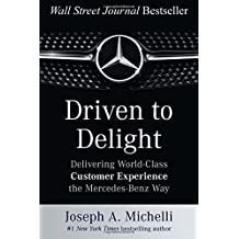 Driven to Delight: Delivering World-Class Customer Experience the Mercedes-Benz Way by Joseph Michelli (2015-12-08)