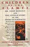 [ CHILDREN OF THE FLAMES: DR. JOSEF MENGELE AND THE UNTOLD STORY OF THE TWINS OF AUSCHWITZ ] Children of the Flames: Dr. Josef Mengele and the Untold Story of the Twins of Auschwitz By Lagnado, Lucette Matalon ( Author ) May-1992 [ Paperback ]