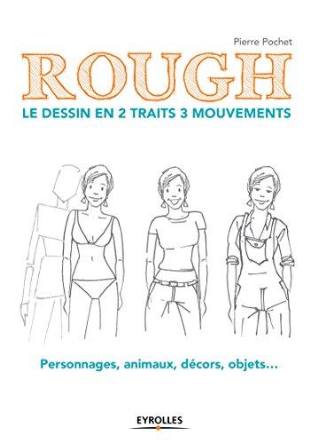 Rough : le dessin en 2 traits 3 mouvements: Personnages, animaux, décors, objets... par Pierre Pochet