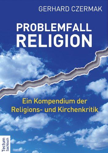 Problemfall Religion: Ein Kompendium der Religions- und Kirchenkritik