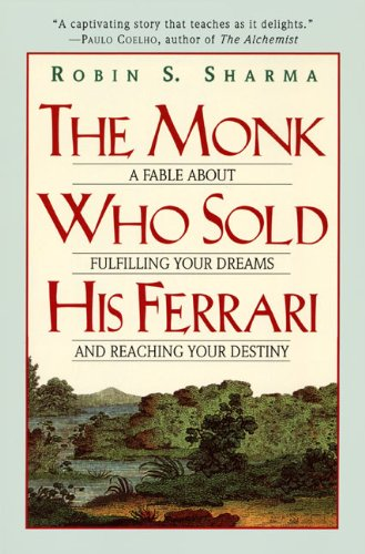 The Monk Who Sold His Ferrari: A Fable about Fulfilling Your Dreams and Reaching Your Destiny