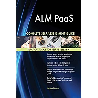 ALM PaaS All-Inclusive Self-Assessment - More than 620 Success Criteria, Instant Visual Insights, Comprehensive Spreadsheet Dashboard, Auto-Prioritised for Quick Results