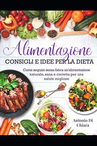 gli e idee per la dieta. Come seguire senza fatica un'alimentazione naturale, sana e corretta per una salute migliore ()
