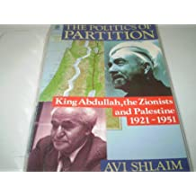 The Politics of Partition: King Abdullah, the Zionists, and Palestine, 1921-1951