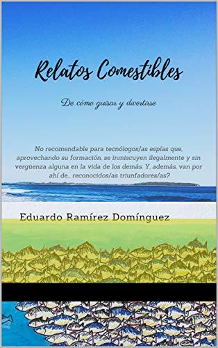 RELATOS COMESTIBLES: DE CÓMO GUISAR Y DIVERTIRSE por EDUARDO RAMIREZ DOMINGUEZ