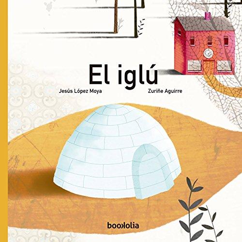 El iglú (Ilustrados) por Jesús López Moya