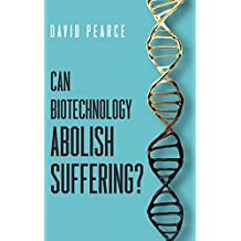 Can Biotechnology Abolish Suffering? (English Edition)