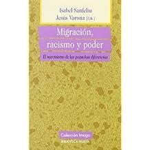 Migracion, racismo y poder/Migration, racism and power: El Narcisismo De Las Pequenas Diferencias/the Narcissism of Small Differences