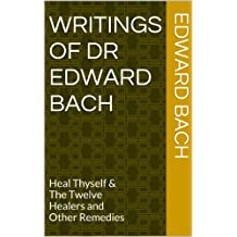 Writings of Dr Edward Bach: Heal Thyself & The Twelve Healers and Other Remedies (English Edition)