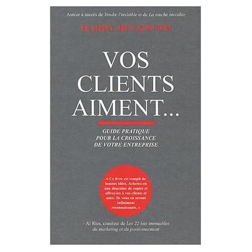 Vos clients aiment... : Guide pratique de la croissance de votre entreprise
