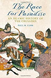 The Race for Paradise: An Islamic History of the Crusades by Paul M. Cobb (2014-07-03)