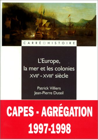 L'Europe, la mer et les colonies : XVIIe - XVIIIe sicle