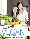 Low Carb Vegan: Low Carb Kochbuch: 50 vegane Rezepte für jeden Tag - Schnell & einfach abnehmen mit Low Carb ( Rezepte für Mittagessen, Abendessen & ... (Genussvoll abnehmen mit Low Carb, Band 9)