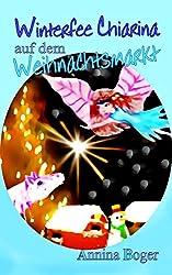 Winterfee Chiarina auf dem Weihnachtsmarkt: Fröhlich bunt illustriertes Wintermärchen E-Book Band 3 für Kinder ab 5 Jahre (Winterfee Chiarina Kinderbuch-Reihe)