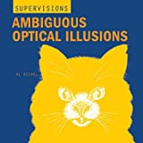 Ambiguous Optical Illusions (Super Visions)
