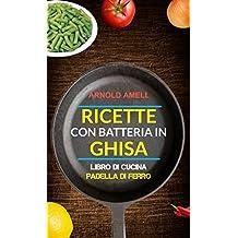 Ricette con batteria in ghisa (Libro Di Cucina: Padella Di Ferro) (Italian Edition)