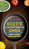 ricette con batteria in ghisa (libro di cucina: padella di ferro) arnold amell