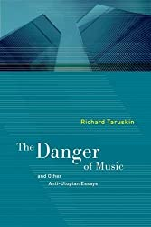The Danger of Music and Other Anti-Utopian Essays by Richard Taruskin (2008-11-14)