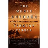 [( The Whole Shebang: A State-of-the-Universe(s) Report )] [by: Timothy Ferris] [Jul-1998]