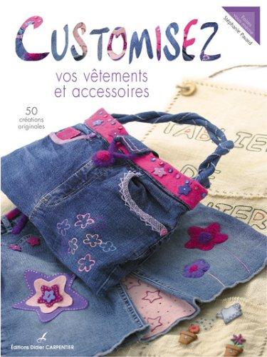 Customisez vos vêtements et accessoires : 50 Créations originales