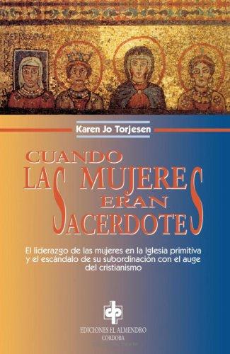 Cuando Las Mujeres Eran Sacerdotes (En los orígenes del Cristianismo) por Karen Jo Torjesen