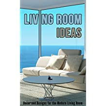 Living Room Ideas: Decor and Designs for the Modern Living Room (English Edition)
