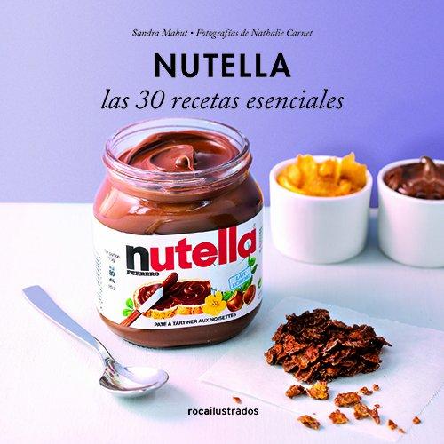 Nutella. 30 recetas esenciales (Ilustrados)