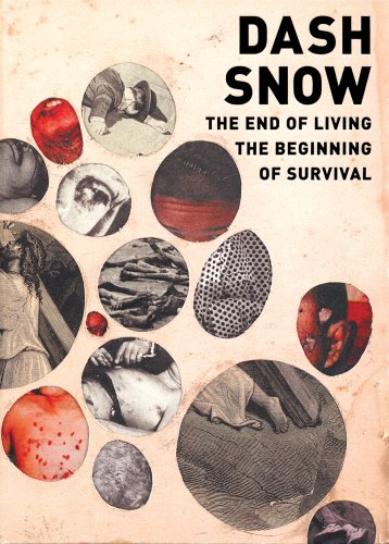 Dash Snow: The End of Living - The Beginning of Survival por Anna T. Berger