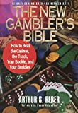The New Gamblers Bible: How to Beat the Casinos, the Track, Your Bookie, and Your Buddies: How to Beat the Casinos, the Tracks, Your Bookie, and Your Buddies