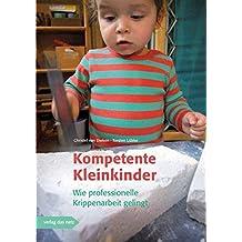 Kompetente Kleinkinder: Wie professionelle Krippenarbeit im Alltag gelingt