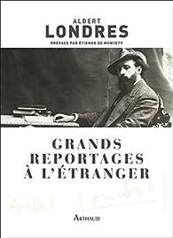 Grands reportages à l'étranger par Albert Londres
