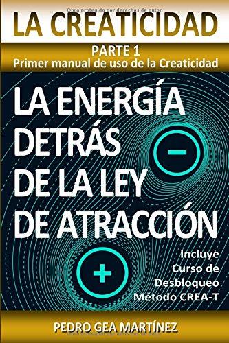 LA CREATICIDAD Parte 1. Primer manual de uso de la Creaticidad: La energía detrás de la Ley de Atracción por PEDRO GEA MARTÍNEZ