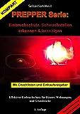 PREPPER Serie: Einbruchschutz, Schwachstellen erkennen & beseitigen: Effektiver Einbruchschutz für Häuser, Wohnungen und Grundstücke