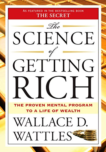 The Science of Getting Rich: The Proven Mental Program to a Life of Wealth por Wallace D. Wattles