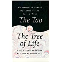 The Tao & the Tree of Life: Alchemical & Sexual Mysteries of the East and West: Alchemical and Sexual Mysteries of the East and West (Llewellyn's World Religion & Magick)