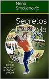 Secretos Desde la Tierra: Tres piedras angulares del Swing de Golf (Spanish Edition)