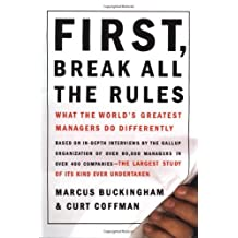 First, Break All the Rules: What the World's Greatest Managers Do Differently by Marcus Buckingham (1999-05-05)