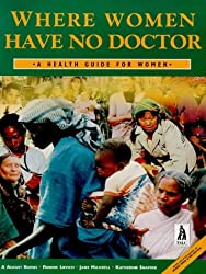 Where Women Have No Doctor: A Health Guide for Women by A. August Burns (1997-12-10)
