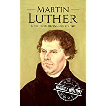 Martin Luther: A Life From Beginning to End (English Edition)