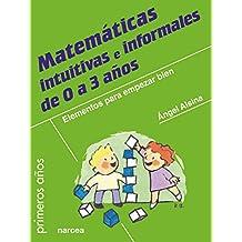 Matemáticas intuitivas e informales de 0 a 3 años: Elementos para empezar bien (Primeros años nº 78)