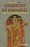Chasseurs de chimères : l'âge d'or de la science-fiction française / Serge Lehman | Lehman, Serge (1964-....). Auteur